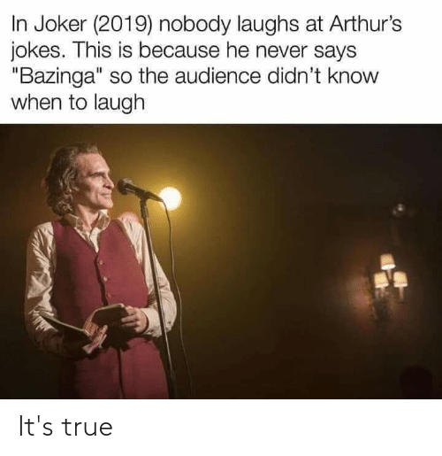 """Arthurs: In Joker (2019) nobody laughs at Arthur's  jokes. This is because he never says  """"Bazinga"""" so the audience didn't know  when to laugh It's true"""