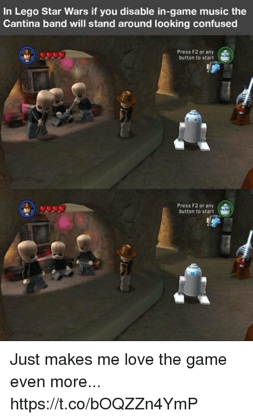 cantina: In Lego Star Wars if you disable in-game music the  Cantina band will stand around looking confused  Press F2 or any  button to start  Press F2 or any (  button to start Just makes me love the game even more... https://t.co/bOQZZn4YmP