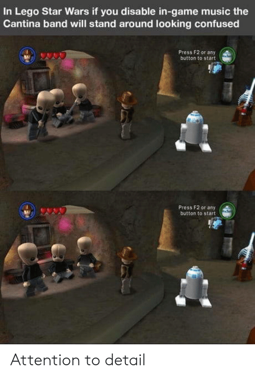 cantina: In Lego Star Wars if you disable in-game music the  Cantina band will stand around looking confused  Press F2 or any  button to start  Press F2 or any  button to start Attention to detail