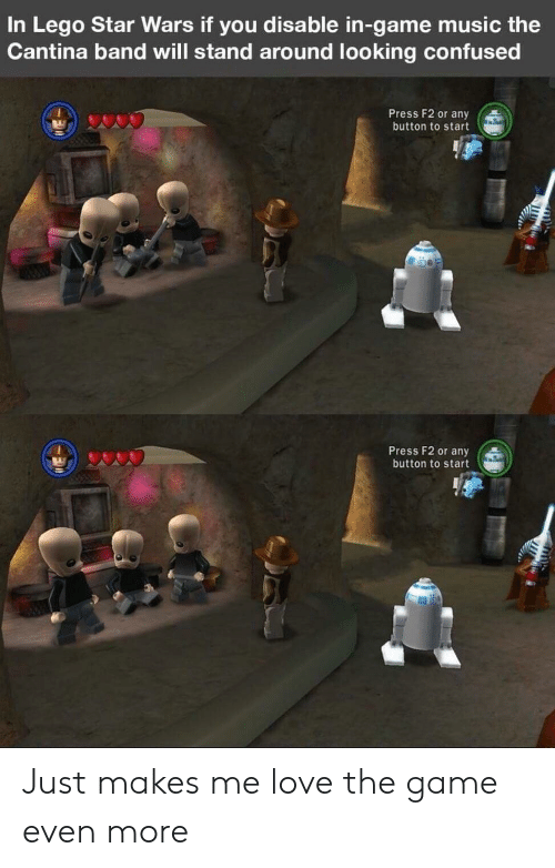 Confused, Lego, and Love: In Lego Star Wars if you disable in-game music the  Cantina band will stand around looking confused  Press F2 or any  button to start  Press F2 or any  button to start Just makes me love the game even more