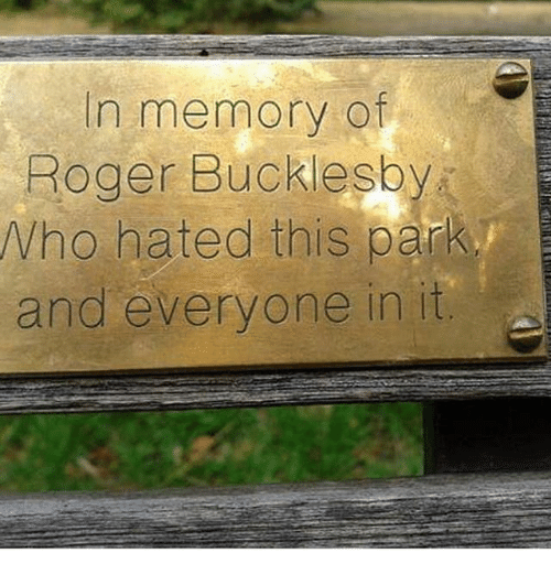 Roger, Who, and Memory: In memory of  Roger Bucklesby  Who hated this park.  and everyone in it