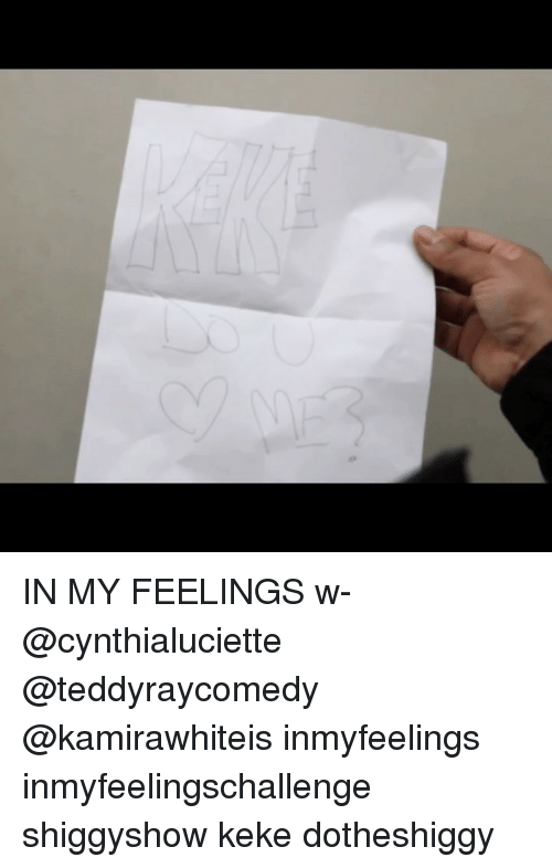 Memes, In My Feelings, and 🤖: IN MY FEELINGS w- @cynthialuciette @teddyraycomedy @kamirawhiteis inmyfeelings inmyfeelingschallenge shiggyshow keke dotheshiggy