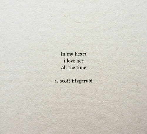 Love, Heart, and Time: in my heart  i love her  all the time  f. scott fitzgerald