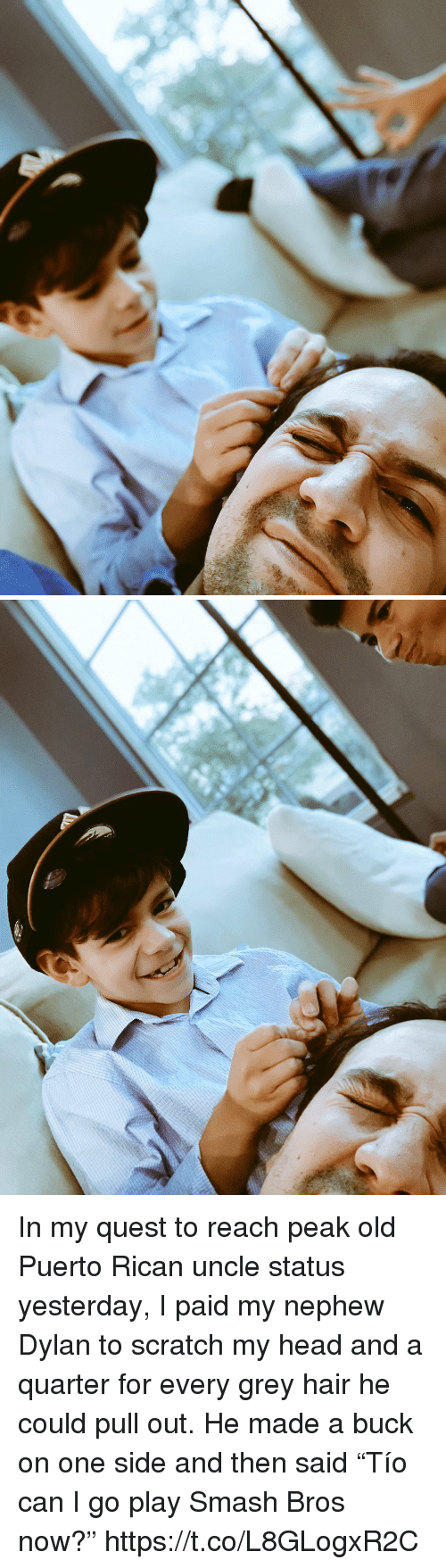 """Head, Memes, and Smashing: In my quest to reach peak old Puerto Rican uncle status yesterday, I paid my nephew Dylan to scratch my head and a quarter for every grey hair he could pull out. He made a buck on one side and then said """"Tío can I go play Smash Bros now?"""" https://t.co/L8GLogxR2C"""