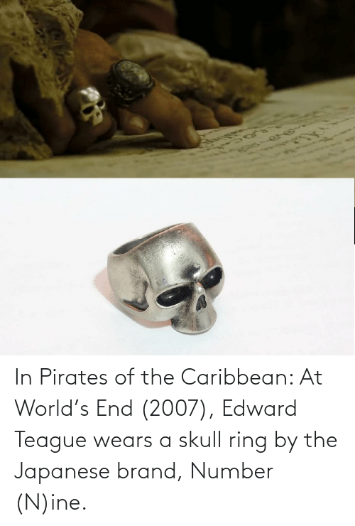 pirates of the caribbean: In Pirates of the Caribbean: At World's End (2007), Edward Teague wears a skull ring by the Japanese brand, Number (N)ine.