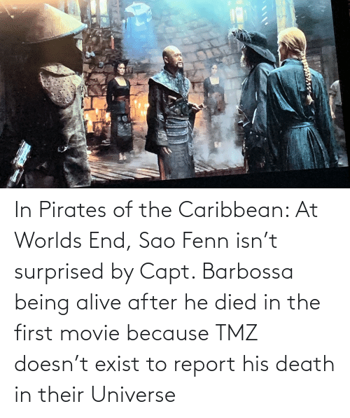 pirates of the caribbean: In Pirates of the Caribbean: At Worlds End, Sao Fenn isn't surprised by Capt. Barbossa being alive after he died in the first movie because TMZ doesn't exist to report his death in their Universe