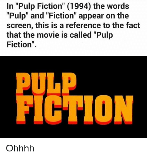 """Pulp Fiction: In """"Pulp Fiction"""" (1994) the words  """"Pulp"""" and """"Fiction"""" appear on the  screen, this is a reference to the fact  that the movie is called """"Pulp  Fiction""""  PULP  FICTION Ohhhh"""