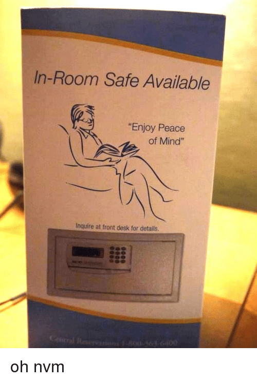 """inquire: In-Room Safe Available  """"Enjoy Peace  of Mind""""  Inquire at front desk for details  100 oh nvm"""
