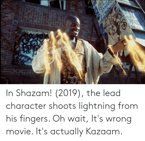 Lightning: In Shazam! (2019), the lead character shoots lightning from his fingers. Oh wait, It's wrong movie. It's actually Kazaam.