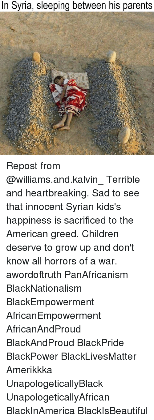 innocentive: In Syria, sleeping between his parents Repost from @williams.and.kalvin_ Terrible and heartbreaking. Sad to see that innocent Syrian kids's happiness is sacrificed to the American greed. Children deserve to grow up and don't know all horrors of a war. awordoftruth PanAfricanism BlackNationalism BlackEmpowerment AfricanEmpowerment AfricanAndProud BlackAndProud BlackPride BlackPower BlackLivesMatter Amerikkka UnapologeticallyBlack UnapologeticallyAfrican BlackInAmerica BlackIsBeautiful