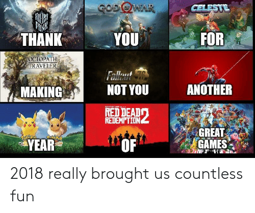 Thank You, Games, and Red Dead: IN  THANK  YOU  FOR  OCTOPATH  RAV  MAKING  NOT YOU  ANOTHER  RED DEADワ  REDEMPTION  YEAR  GREAT  GAMES  OF 2018 really brought us countless fun