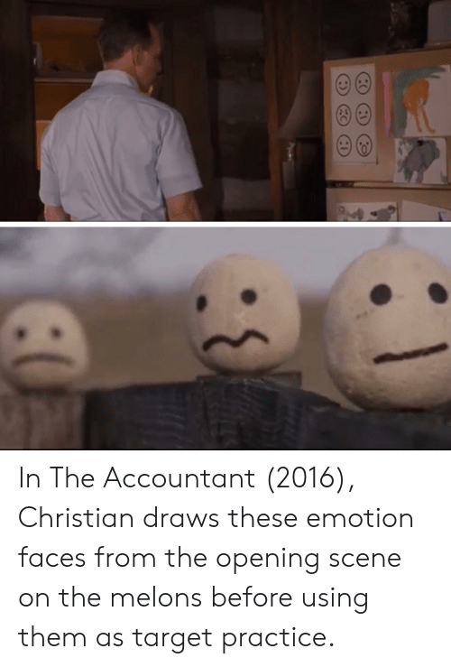 Target, Them, and Scene: In The Accountant (2016), Christian draws these emotion faces from the opening scene on the melons before using them as target practice.