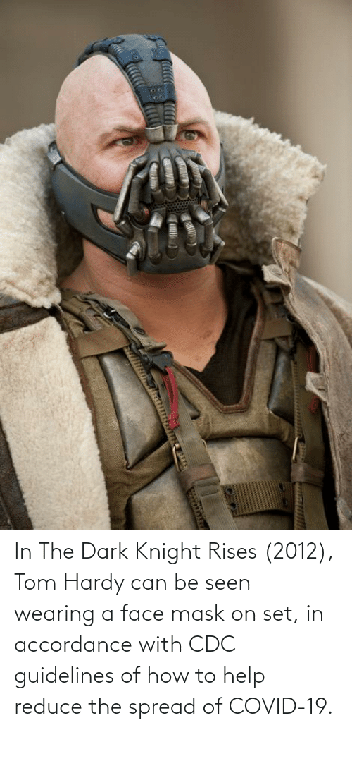 accordance: In The Dark Knight Rises (2012), Tom Hardy can be seen wearing a face mask on set, in accordance with CDC guidelines of how to help reduce the spread of COVID-19.