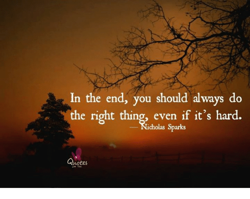 In The End You Should Always Do The Right Thing Even If Its Hard