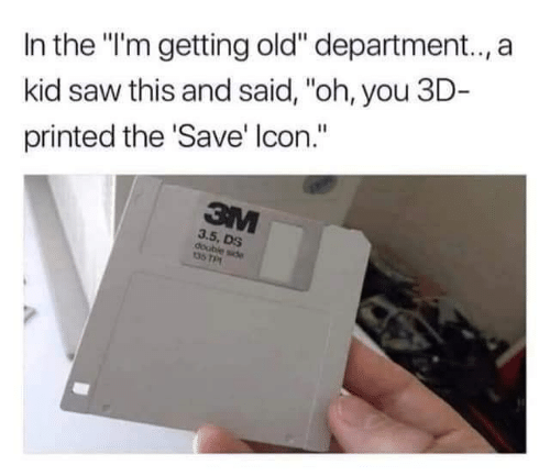 "Saw, Old, and Icon: In the ""I'm getting old"" department.., a  kid saw this and said, ""oh, you 3D-  printed the 'Save' Icon.""  3M  3.5, DS  double side  135 TP"