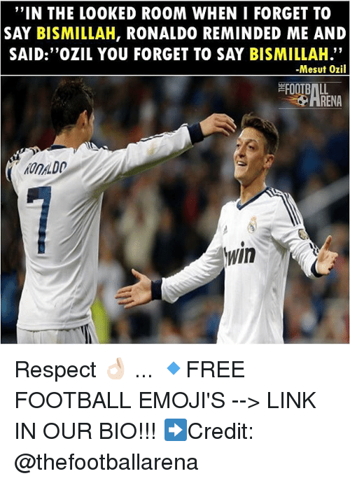"""forgeted: """"IN THE LOOKED ROOM WHEN I FORGET TO  SAY BISMILLAH, RONALDO REMINDED ME AND  SAID:""""OZIL YOU FORGET TO SAY BISMILLAH.""""  -Mesut Ozil  FOOTBALL  HRENA  OnDO  In Respect 👌🏻 ... 🔹FREE FOOTBALL EMOJI'S --> LINK IN OUR BIO!!! ➡️Credit: @thefootballarena"""