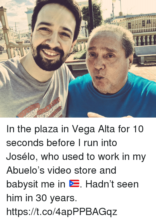 Memes, Run, and Work: In the plaza in Vega Alta for 10 seconds before I run into Josélo, who used to work in my Abuelo's video store and babysit me in 🇵🇷. Hadn't seen him in 30 years. https://t.co/4apPPBAGqz