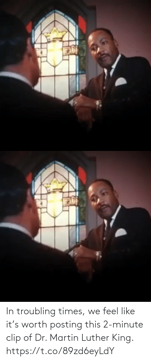 like: In troubling times, we feel like it's worth posting this 2-minute clip of Dr. Martin Luther King. https://t.co/89zd6eyLdY