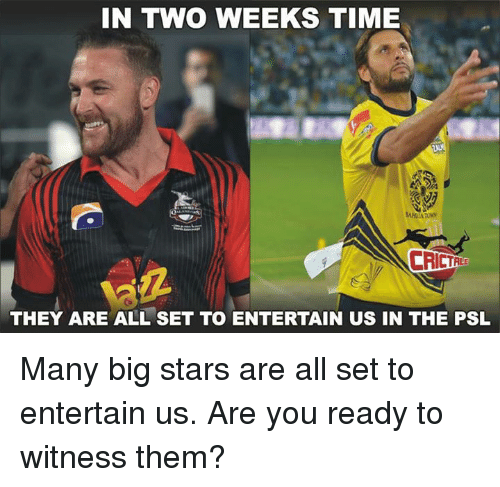 big star: IN TWO WEEKS TIME  THEY ARE ALL SET TO ENTERTAIN US IN THE PSL Many big stars are all set to entertain us. Are you ready to witness them?