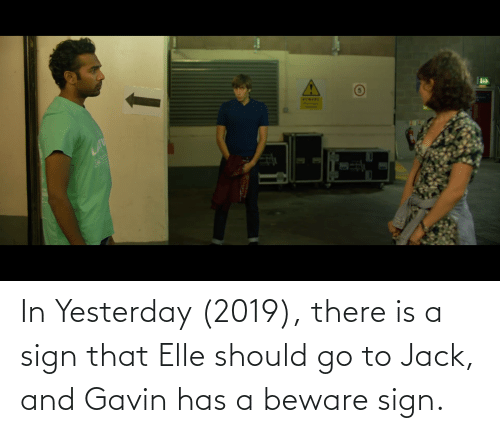 gavin: In Yesterday (2019), there is a sign that Elle should go to Jack, and Gavin has a beware sign.