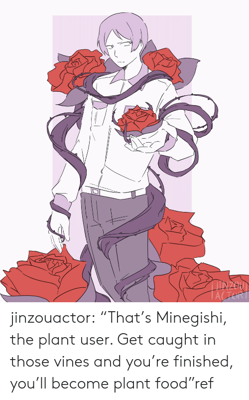 """Vines: IN200  ACTORT jinzouactor:  """"That's Minegishi, the plant user. Get caught in those vines and you're finished, you'll become plant food""""ref"""