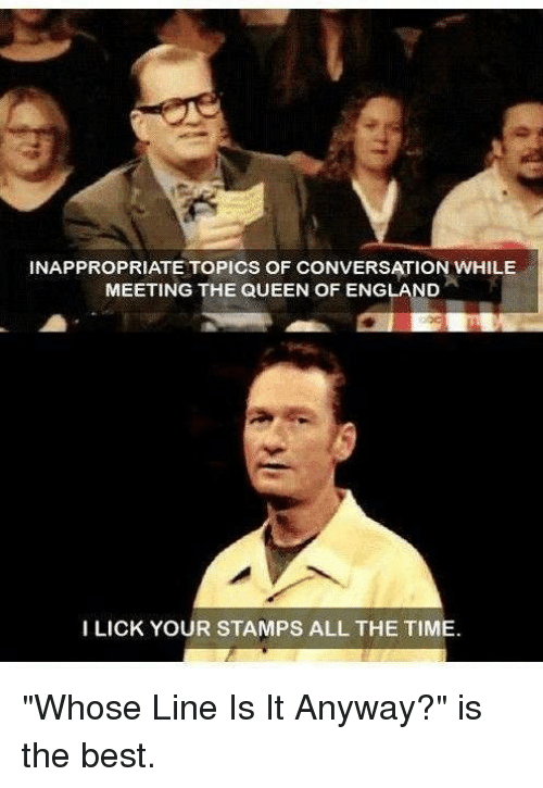 """Memes, 🤖, and Whose Line Is It Anyway: INAPPROPRIATE TOPICS OF CONVERSATION WHILE  MEETING THE QUEEN OF ENGLAND  I LICK YOUR STAMPS ALL THE TIME. """"Whose Line Is It Anyway?"""" is the best."""