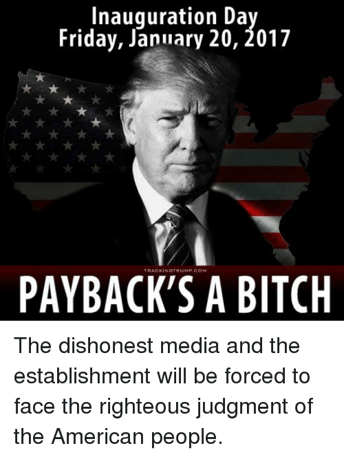 inauguration day friday january 20 2017 paybacks a bitch the 4752950 inauguration day friday january 20 2017 payback's a bitch the