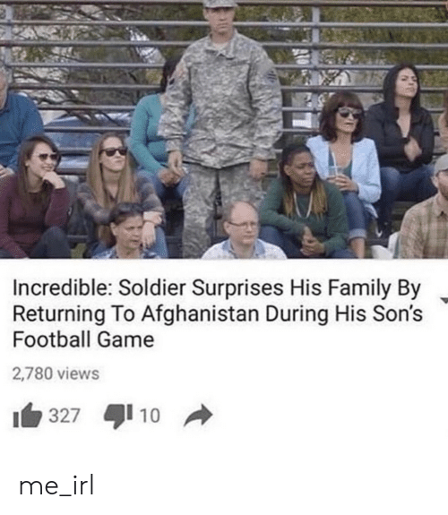 Family, Football, and Afghanistan: Incredible: Soldier Surprises His Family By  Returning To Afghanistan During His Son's  Football Game  2,780 views  10  327  A me_irl
