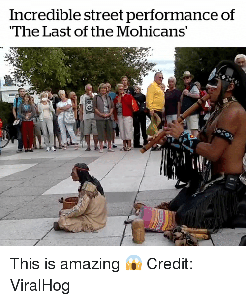 """Amazing, Street, and Mohicans: Incredible street performance of  """"The Last of the Mohicans' This is amazing 😱  Credit: ViralHog"""