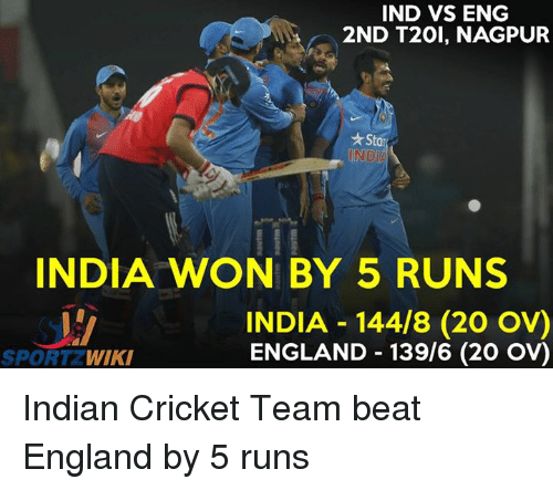 Ind Vs Eng: IND VS ENG  2ND T20I, NAGPUR  *Star  INDIA  INDIA WON BY 5 RUNS  INDIA 144/8 (20 OV)  ENGLAND 139/6 (20 OV)  SPORT WIKI Indian Cricket Team beat England by 5 runs