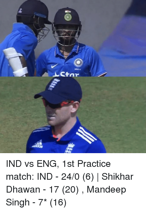 Ind Vs Eng: INDIA A IND vs ENG, 1st Practice match:  IND - 24/0 (6)   Shikhar Dhawan - 17 (20) , Mandeep Singh - 7* (16)