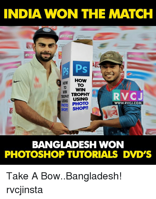 rvc: INDIA WON THE MATCH  ps Ps  HOW  How TO  TO WIN  RVC  TROPHY  TROPHY  USING USING  PHOTO PHOTO  WWW.RVCU.COM  SHOP!  BANGLADESH WON  PHOTOSHOP TUTORIALS DVD'S Take A Bow..Bangladesh! rvcjinsta