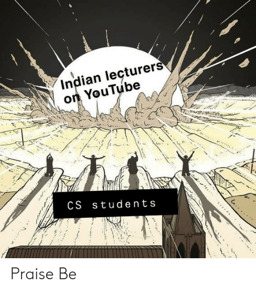 Praise: Indian leçturers  on YouTube  CS students Praise Be
