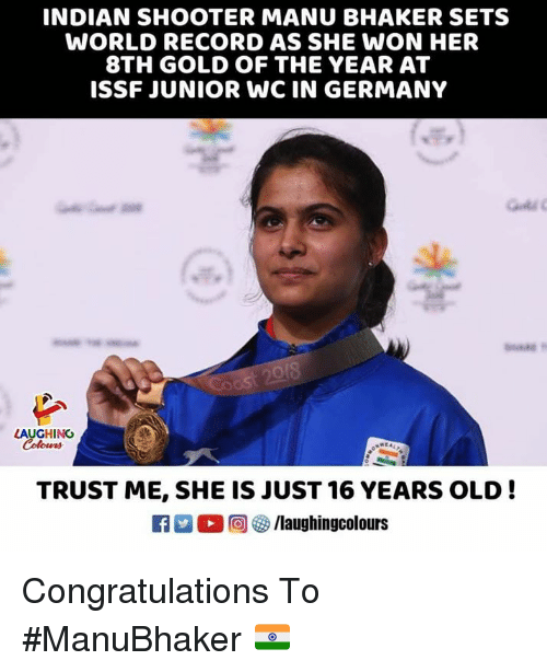 16 years old: INDIAN SHOOTER MANU BHAKER SETS  WORLD RECORD AS SHE WON HER  8TH GOLD OF THE YEAR AT  ISSF JUNIOR WC IN GERMANY  ˊ宮  LAUGHING  TRUST ME, SHE IS JUST 16 YEARS OLD!  Ca 2 (2回(3) /laughingcol ours Congratulations To #ManuBhaker 🇮🇳