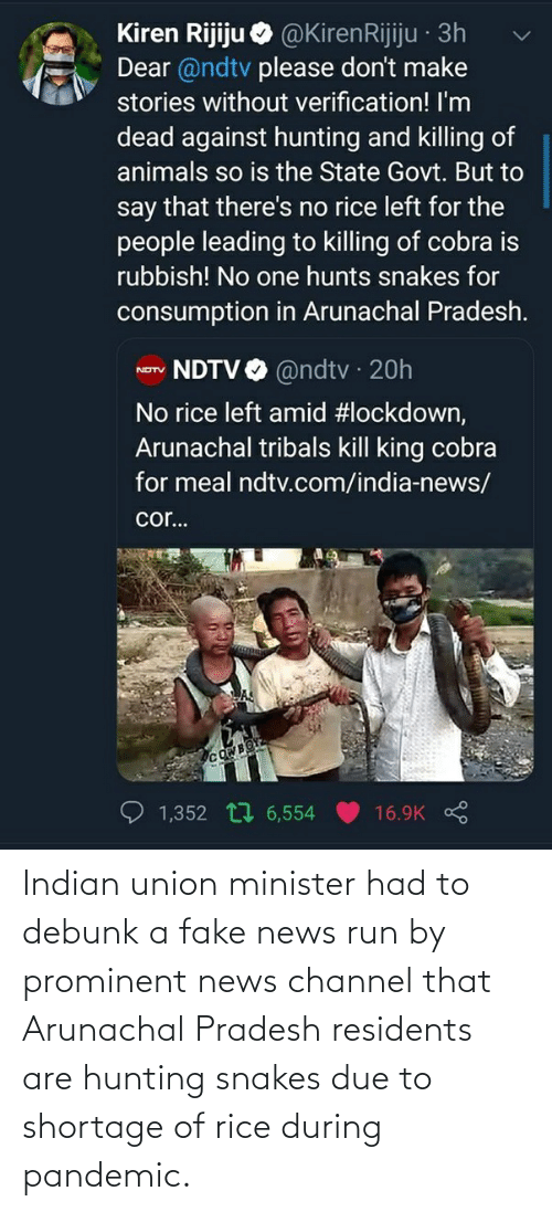 rice: Indian union minister had to debunk a fake news run by prominent news channel that Arunachal Pradesh residents are hunting snakes due to shortage of rice during pandemic.