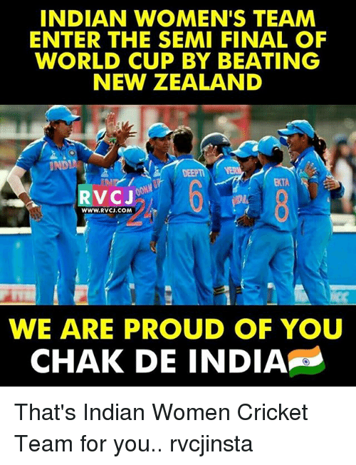 Semy: INDIAN WOMEN'S TEAM  ENTER THE SEMI FINAL OF  WORLD CUP BY BEATING  NEW ZEALAND  DEEPTI  RVCJ  WWW.RVCJ.COM  WE ARE PROUD OF YOU  CHAK DE INDIA That's Indian Women Cricket Team for you.. rvcjinsta