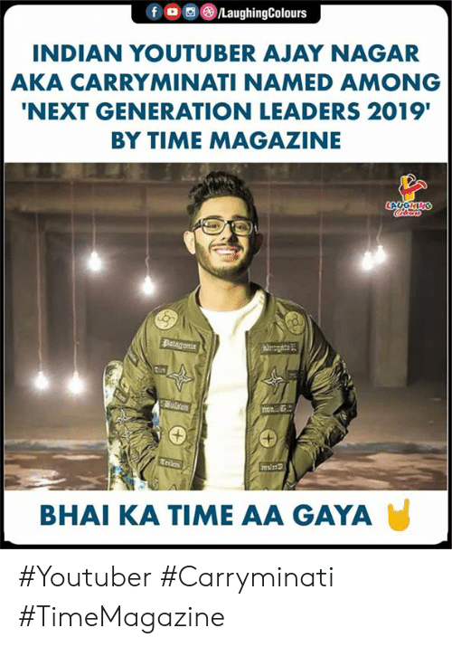 Bhai: INDIAN YOUTUBER AJAY NAGAR  AKA CARRYMINATI NAMED AMONG  NEXT GENERATION LEADERS 2019'  BY TIME MAGAZINE  BHAI KA TIME AA GAYA #Youtuber #Carryminati #TimeMagazine