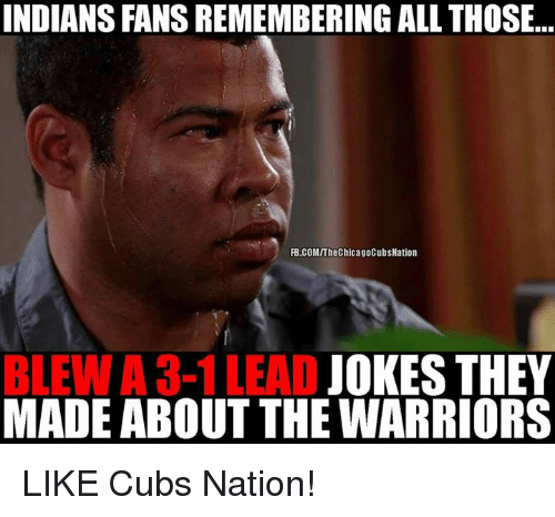 indians fans remembering all those fb comithe chicago cubsnation ble 3 1 5813607 ✅ 25 best memes about 3 1 lead 3 1 lead memes