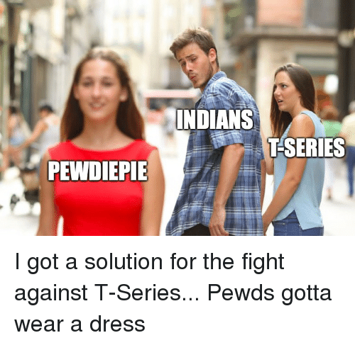 Dress, Fight, and Got: INDIANS  TSERIES  PEWDIEPIE