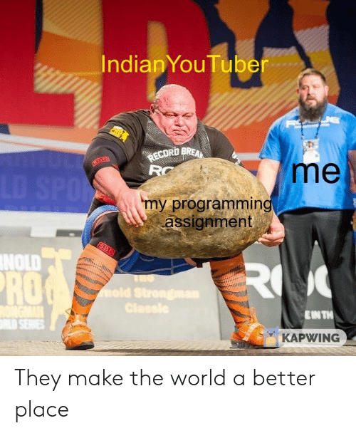Record, World, and Pro: IndianYouTuber  RECORD BREA  RC  me  LD SPON  my programming  assignment  SBD  NOLD  RO  PRO  mold Strongman  Classle  EIN TH  LD SERVIES  KAPWING They make the world a better place