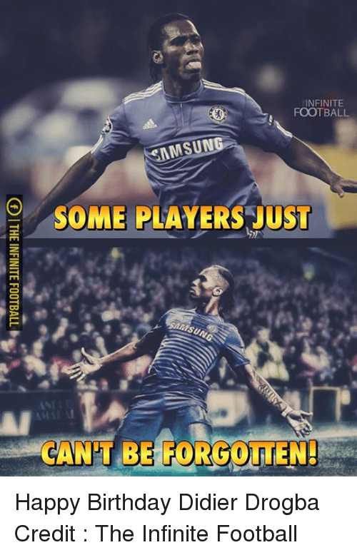 Didier Drogba: INFINITE  FOOTBALL  MSUNG  SOME PLAYERS JUST Happy Birthday Didier Drogba   Credit : The Infinite Football