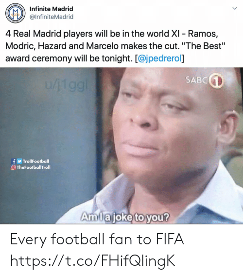 "Fifa, Football, and Memes: Infinite Madrid  @InfiniteMadrid  4 Real Madrid players will be in the world XI - Ramos,  Modric, Hazard and Marcelo makes the cut. ""The Best""  award ceremony will be tonight. [@jpedrerol]  SABC  1/119g!  f TrollFootball  O TheFootballTroll  Amlajoke to you? Every football fan to FIFA https://t.co/FHifQlingK"