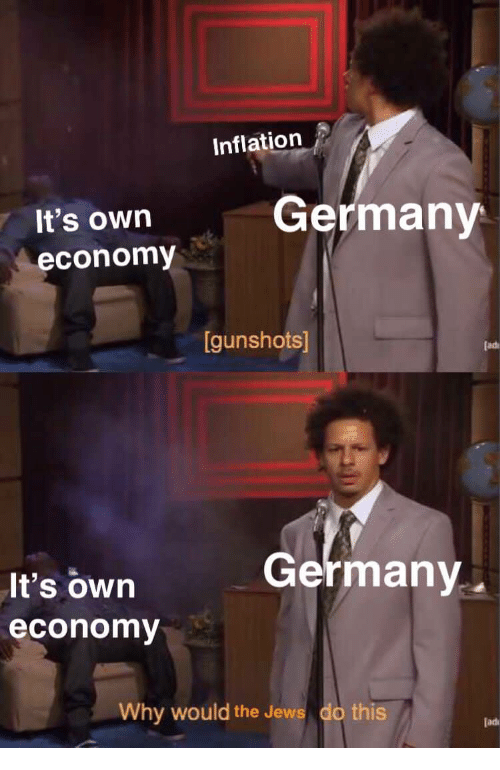 Germany, Jews, and Inflation: Inflation  It's own  economy  Germany  [gunshots  lad  Germany.  It's own  economy  Why would the Jews do this  [adi