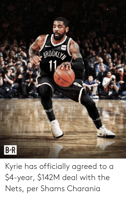 kyrie: infor  BROOKLY  11  BR Kyrie has officially agreed to a $4-year, $142M deal with the Nets, per Shams Charania