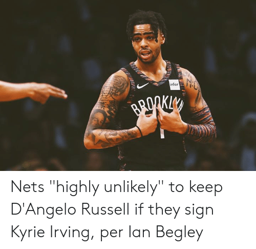 """Kyrie Irving: infor Nets """"highly unlikely"""" to keep D'Angelo Russell if they sign Kyrie Irving, per Ian Begley"""