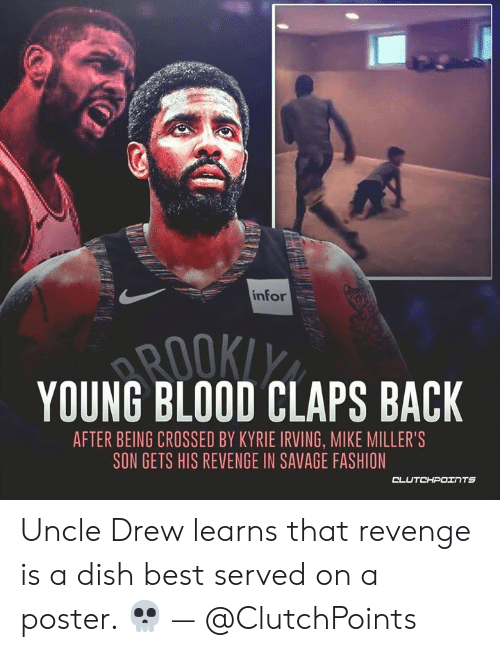 Fashion, Kyrie Irving, and Revenge: infor  YOUNG BLOOD CLAPS BACK  ROOKI  AFTER BEING CROSSED BY KYRIE IRVING, MIKE MILLER'S  SON GETS HIS REVENGE IN SAVAGE FASHION  CLUTCHPOINTS Uncle Drew learns that revenge is a dish best served on a poster. 💀 — @ClutchPoints