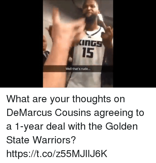 Golden State Warriors: InG  15  Well that's rude.. What are your thoughts on DeMarcus Cousins agreeing to a 1-year deal with the Golden State Warriors? https://t.co/z55MJlIJ6K