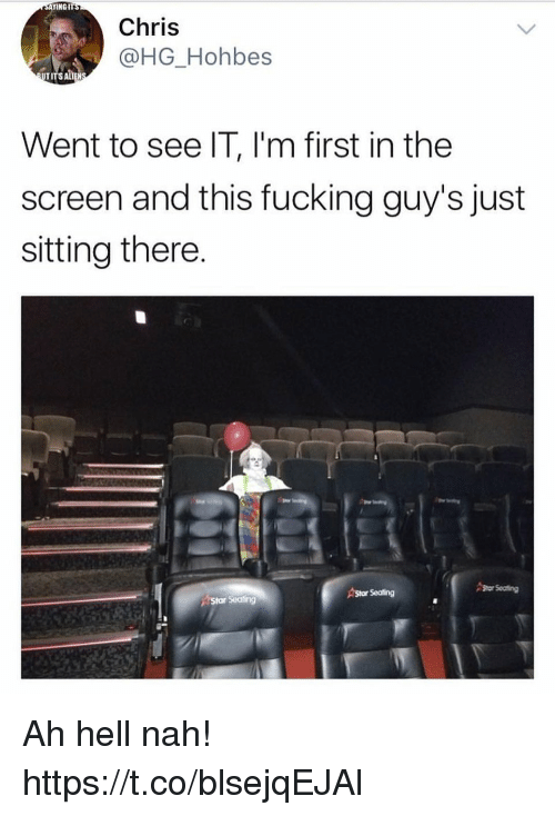 ahs: INGIT  Chris  @HG_Hohbes  TI  Went to see IT, l'm first in the  screen and this fucking guy's just  sitting there  Shor Seating  Star Seating  eating Ah hell nah! https://t.co/blsejqEJAl