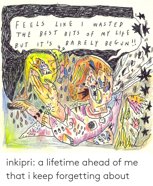 Forgetting: inkipri:  a lifetime ahead of me that i keep forgetting about