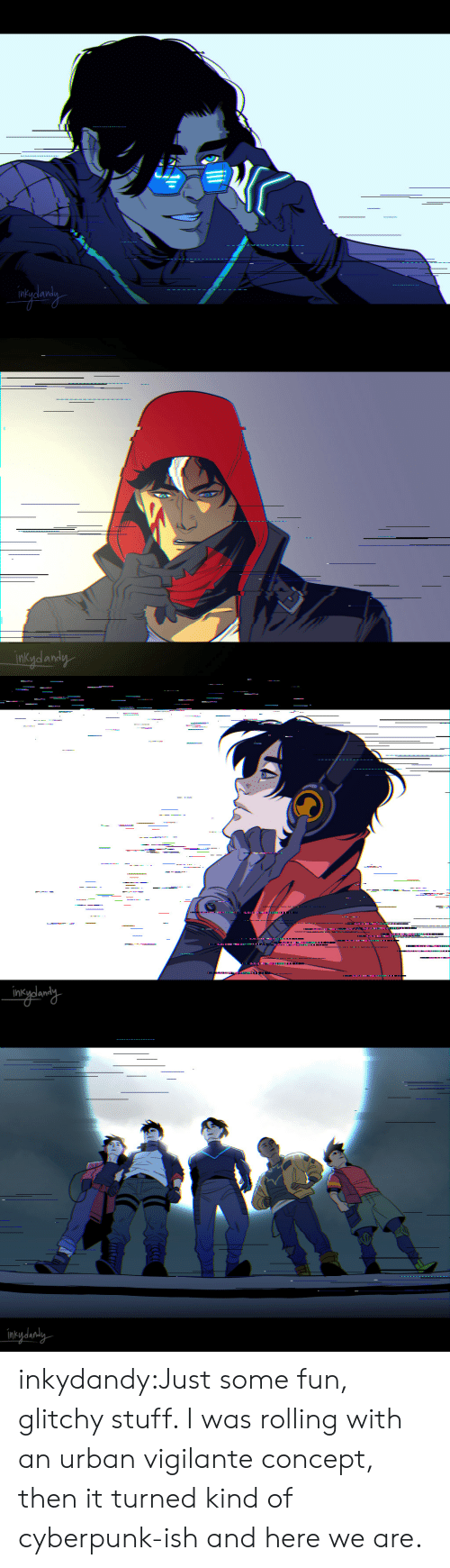Target, Tumblr, and Blog: inkydandy   ------.-  .  intydanaly inkydandy:Just some fun, glitchy stuff. I was rolling with an urban vigilante concept, then it turned kind of cyberpunk-ish and here we are.
